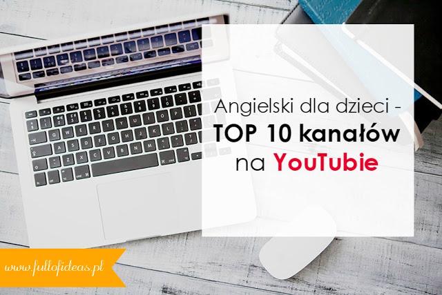 Angielski w przedszkolu, dla dzieci, YouTube, najlepsze kanały, najlepsze video, najlepsze piosenki